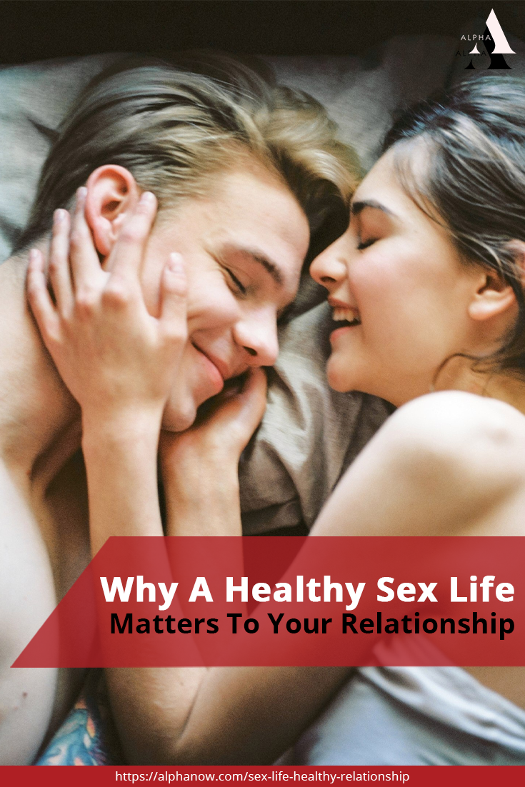 Why A Healthy Sex Life Matters To Your Relationship https://alphanow.com/sex-life-healthy-relationship/
